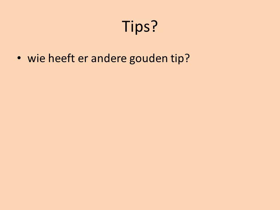 Tips wie heeft er andere gouden tip