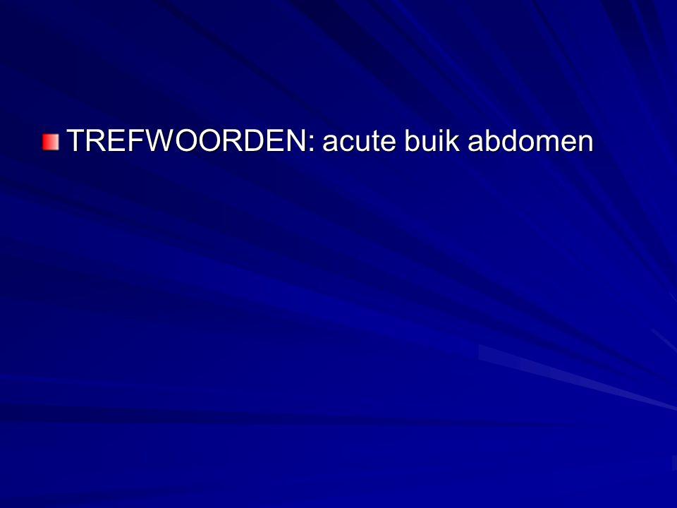 TREFWOORDEN: acute buik abdomen