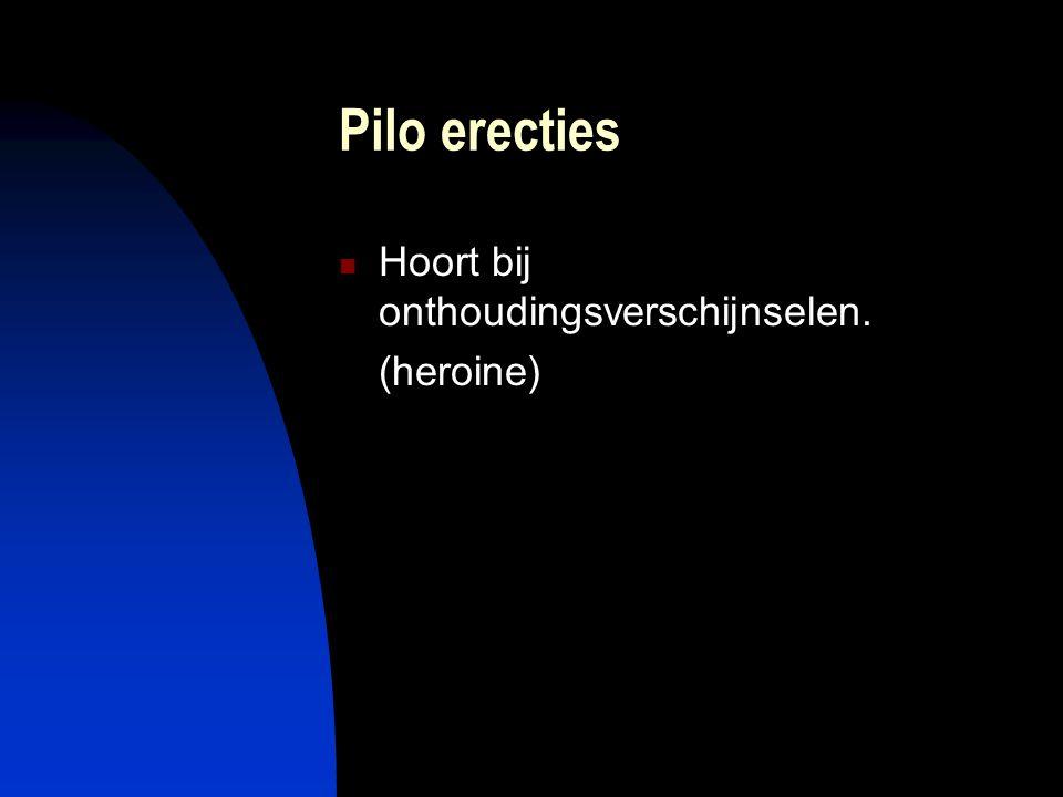 Pilo erecties Hoort bij onthoudingsverschijnselen. (heroine)