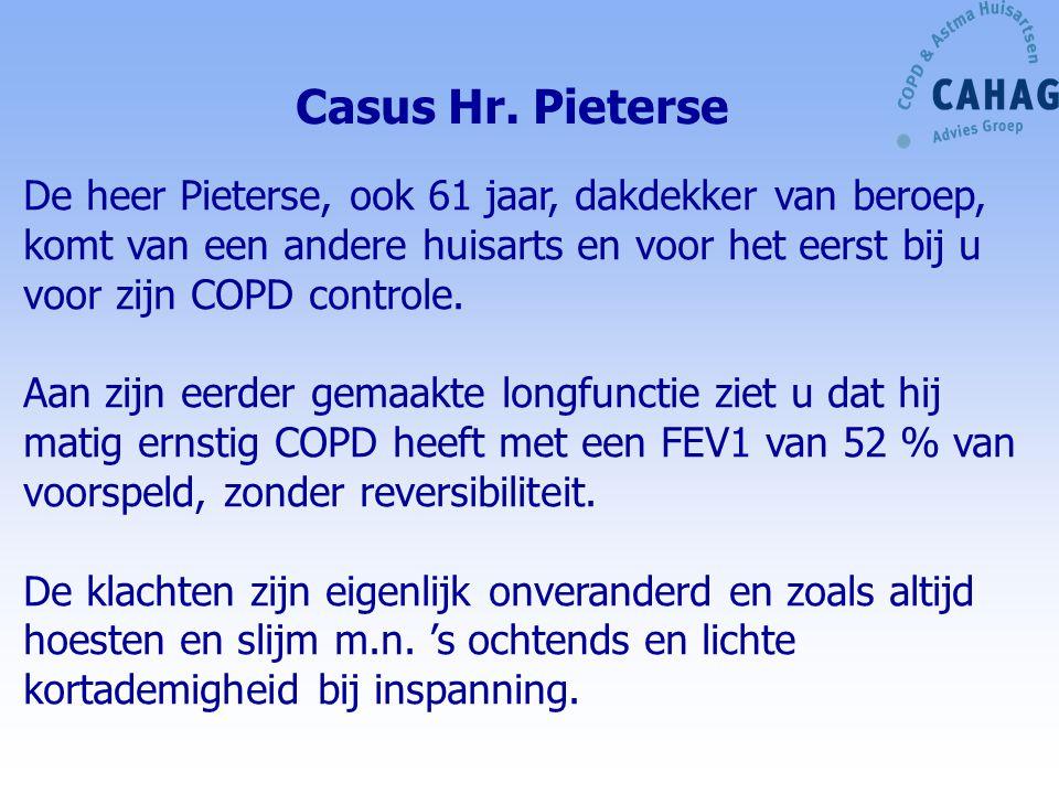 Casus Hr. Pieterse De heer Pieterse, ook 61 jaar, dakdekker van beroep, komt van een andere huisarts en voor het eerst bij u voor zijn COPD controle.