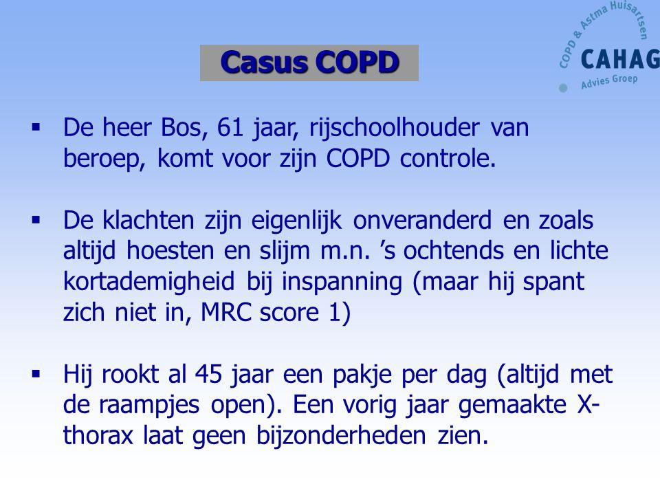 Casus COPD De heer Bos, 61 jaar, rijschoolhouder van beroep, komt voor zijn COPD controle.