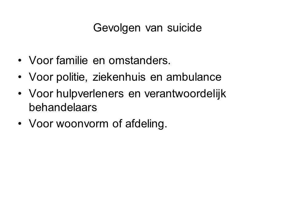 Gevolgen van suicide Voor familie en omstanders. Voor politie, ziekenhuis en ambulance. Voor hulpverleners en verantwoordelijk behandelaars.