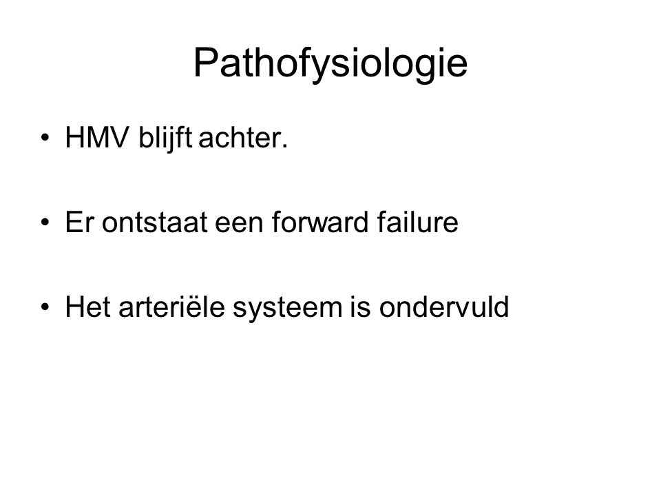 Pathofysiologie HMV blijft achter. Er ontstaat een forward failure
