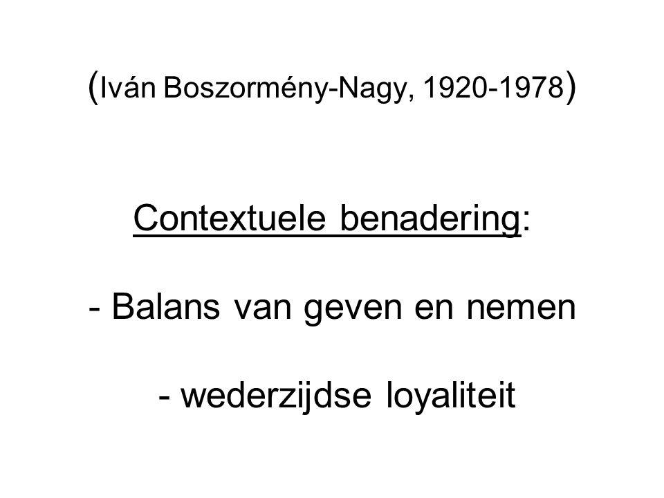 (Iván Boszormény-Nagy, 1920-1978) Contextuele benadering: - Balans van geven en nemen - wederzijdse loyaliteit