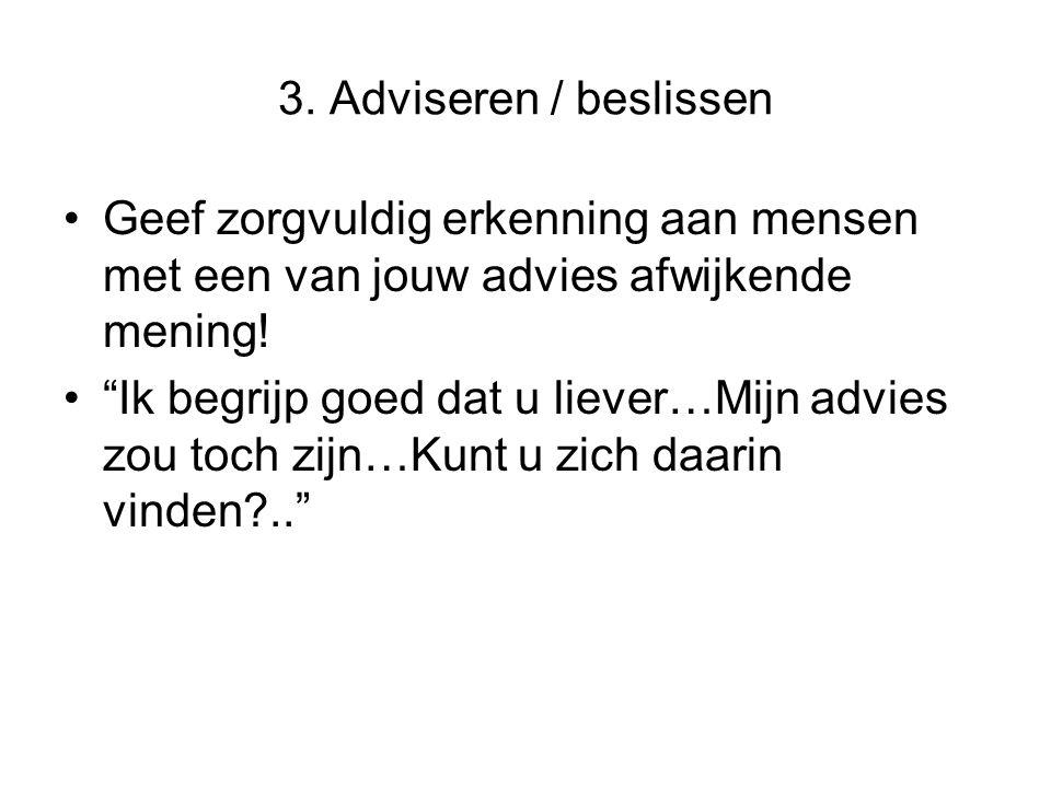 3. Adviseren / beslissen Geef zorgvuldig erkenning aan mensen met een van jouw advies afwijkende mening!