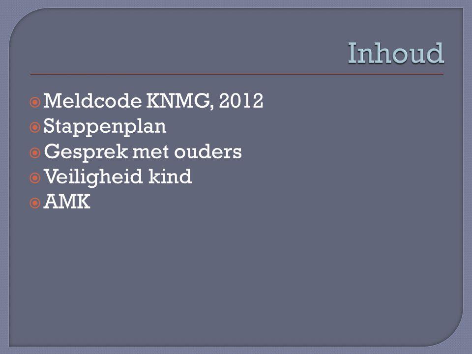 Inhoud Meldcode KNMG, 2012 Stappenplan Gesprek met ouders