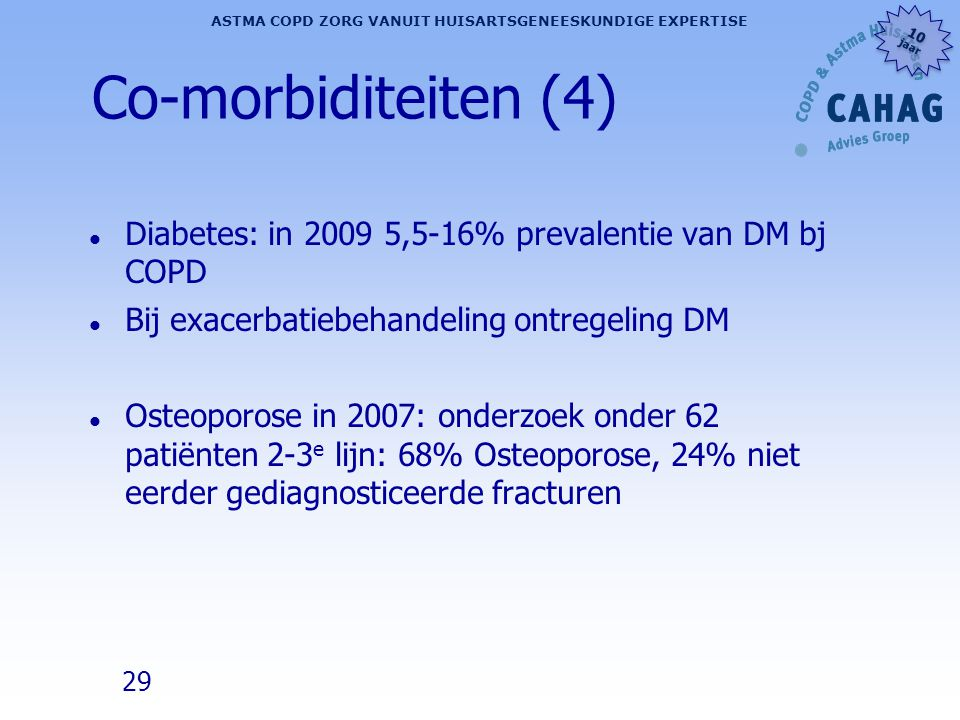 Co-morbiditeiten (4) Diabetes: in 2009 5,5-16% prevalentie van DM bj COPD. Bij exacerbatiebehandeling ontregeling DM.