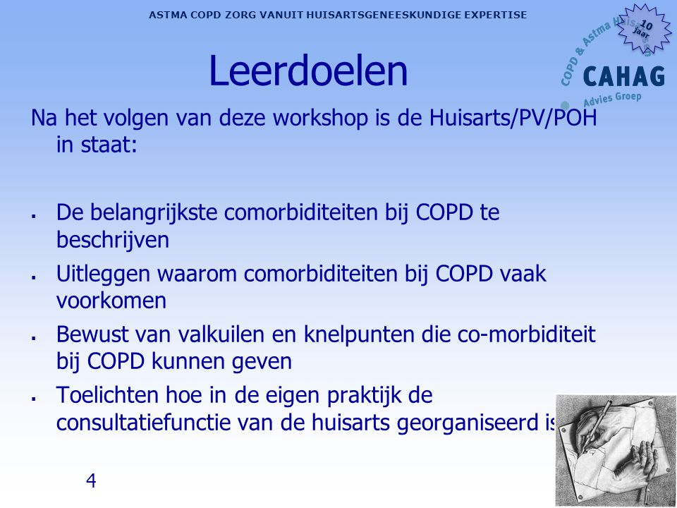 Leerdoelen Na het volgen van deze workshop is de Huisarts/PV/POH in staat: De belangrijkste comorbiditeiten bij COPD te beschrijven.