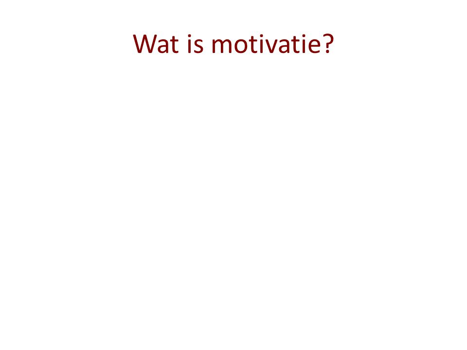Wat is motivatie