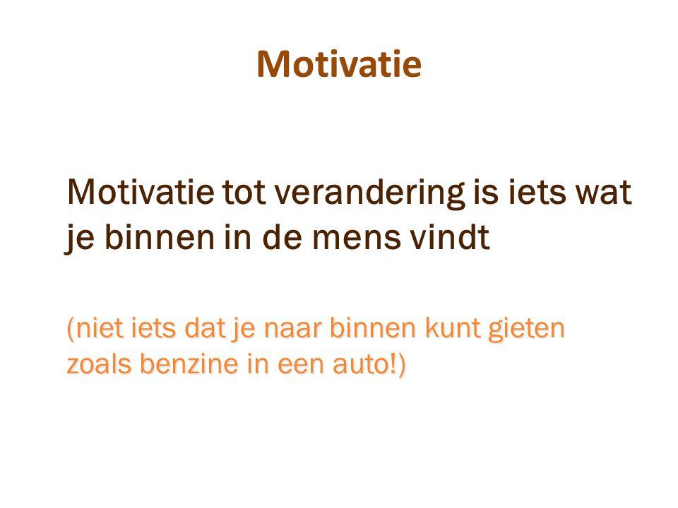 Motivatie Motivatie tot verandering is iets wat je binnen in de mens vindt.
