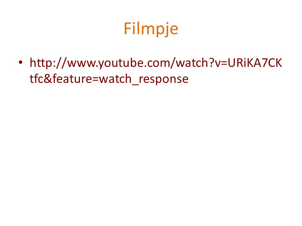 Filmpje http://www.youtube.com/watch v=URiKA7CKtfc&feature=watch_response