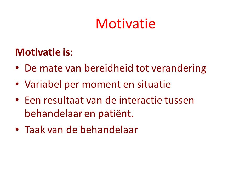 Motivatie Motivatie is: De mate van bereidheid tot verandering