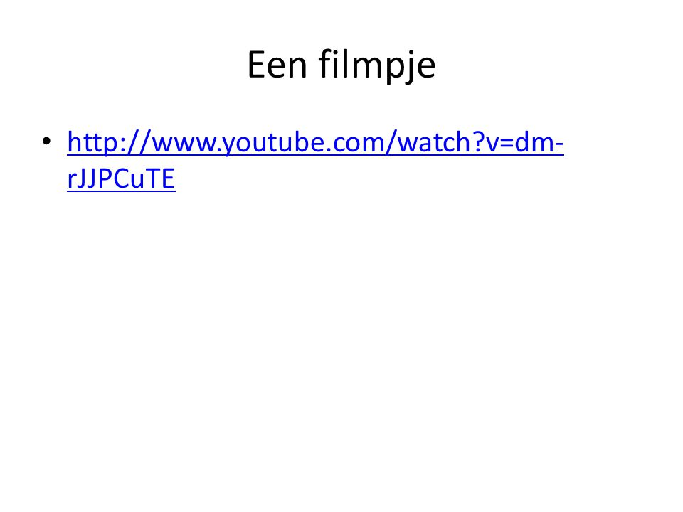 Een filmpje http://www.youtube.com/watch v=dm-rJJPCuTE