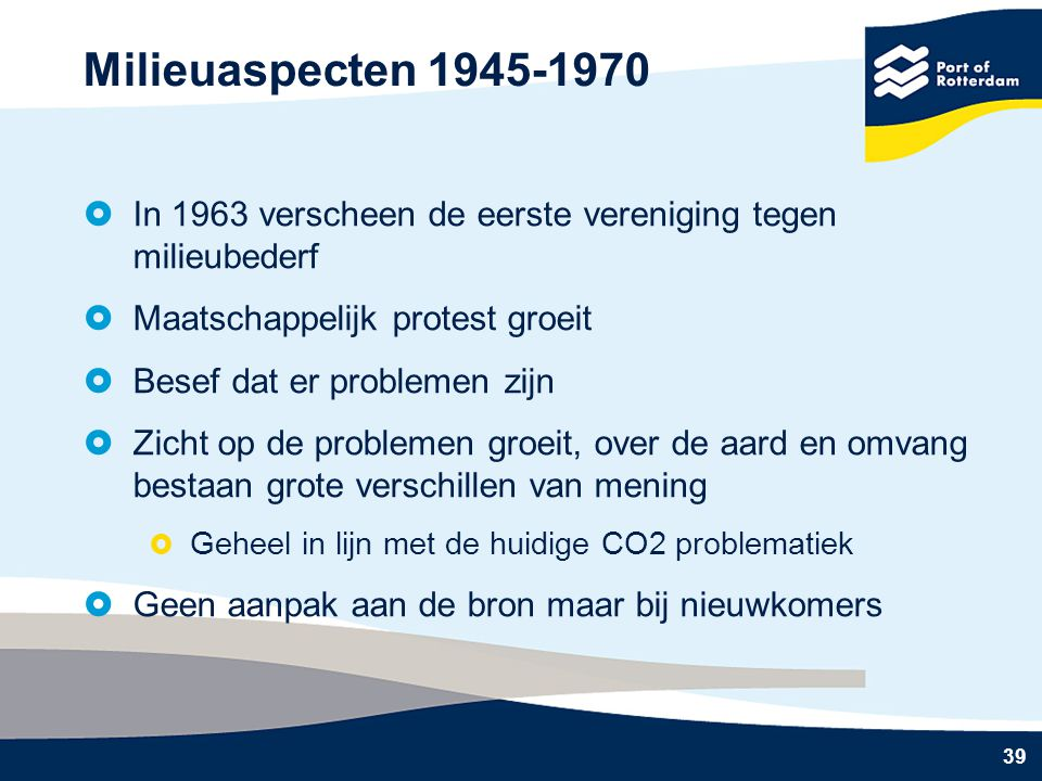 Milieuaspecten 1945-1970 In 1963 verscheen de eerste vereniging tegen milieubederf. Maatschappelijk protest groeit.
