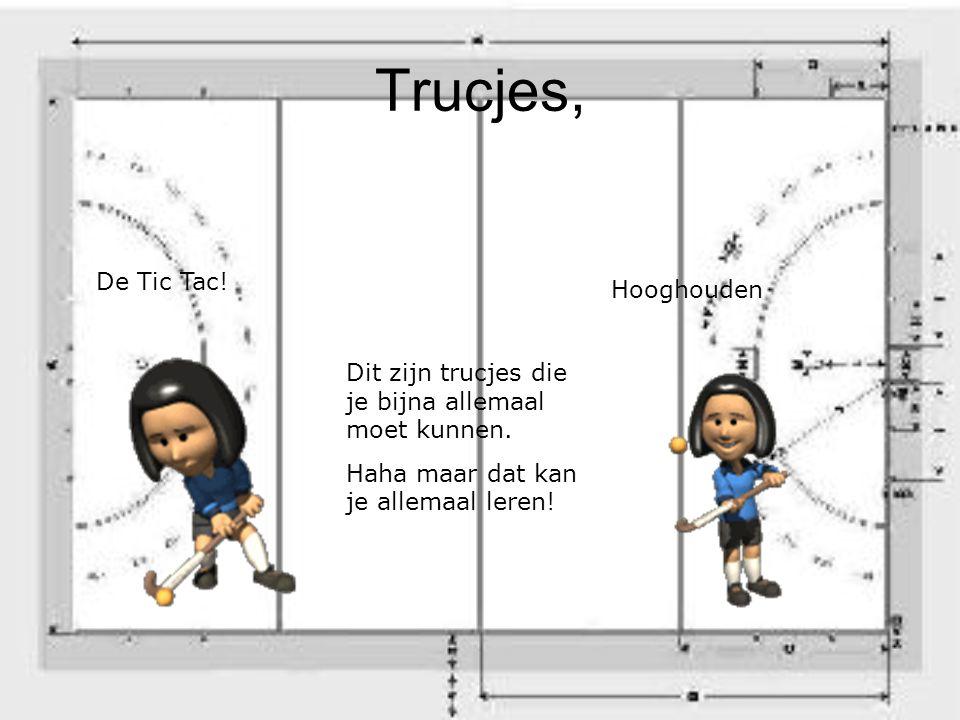 Trucjes, De Tic Tac! Hooghouden