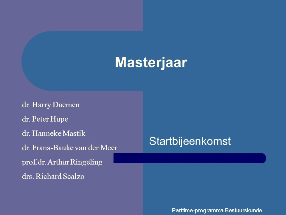Masterjaar Startbijeenkomst dr. Harry Daemen dr. Peter Hupe