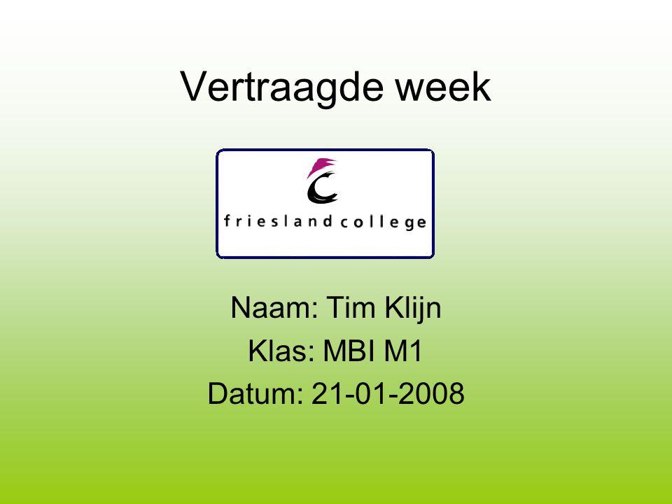 Naam: Tim Klijn Klas: MBI M1 Datum: 21-01-2008