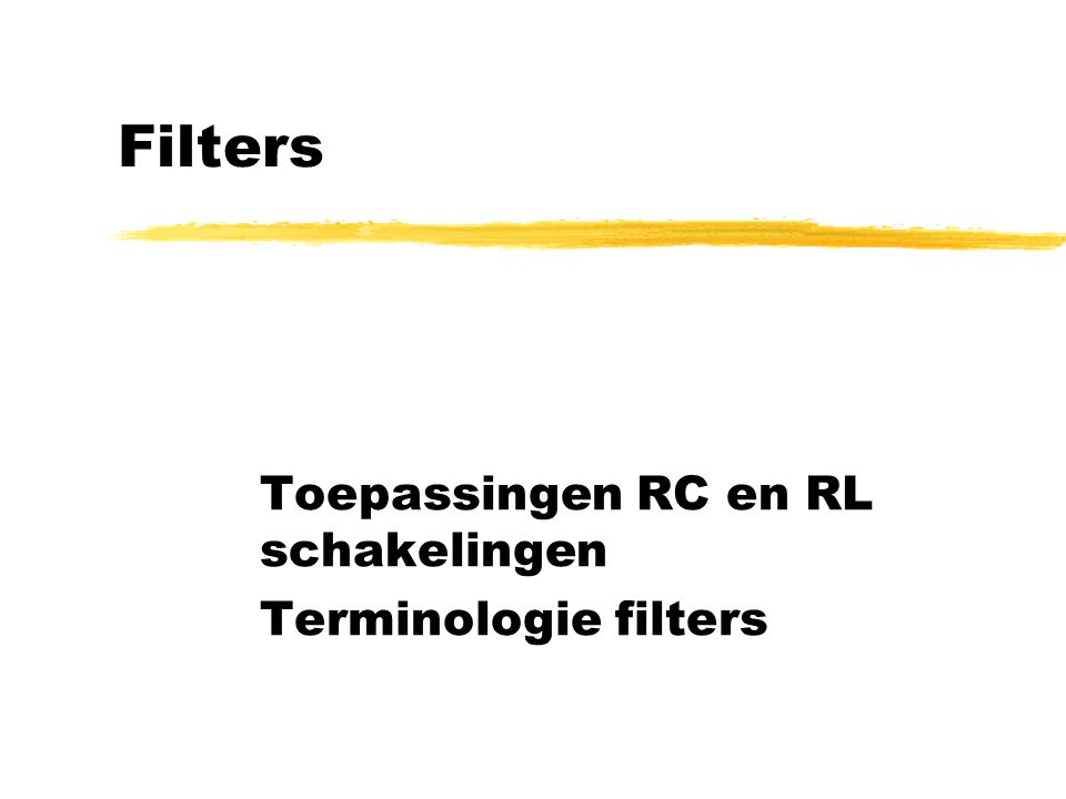 Toepassingen RC en RL schakelingen Terminologie filters