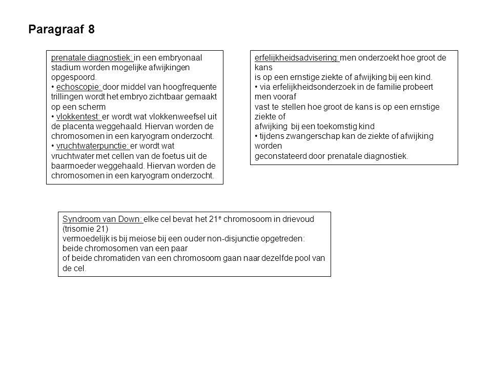 Paragraaf 8 prenatale diagnostiek: in een embryonaal stadium worden mogelijke afwijkingen. opgespoord.