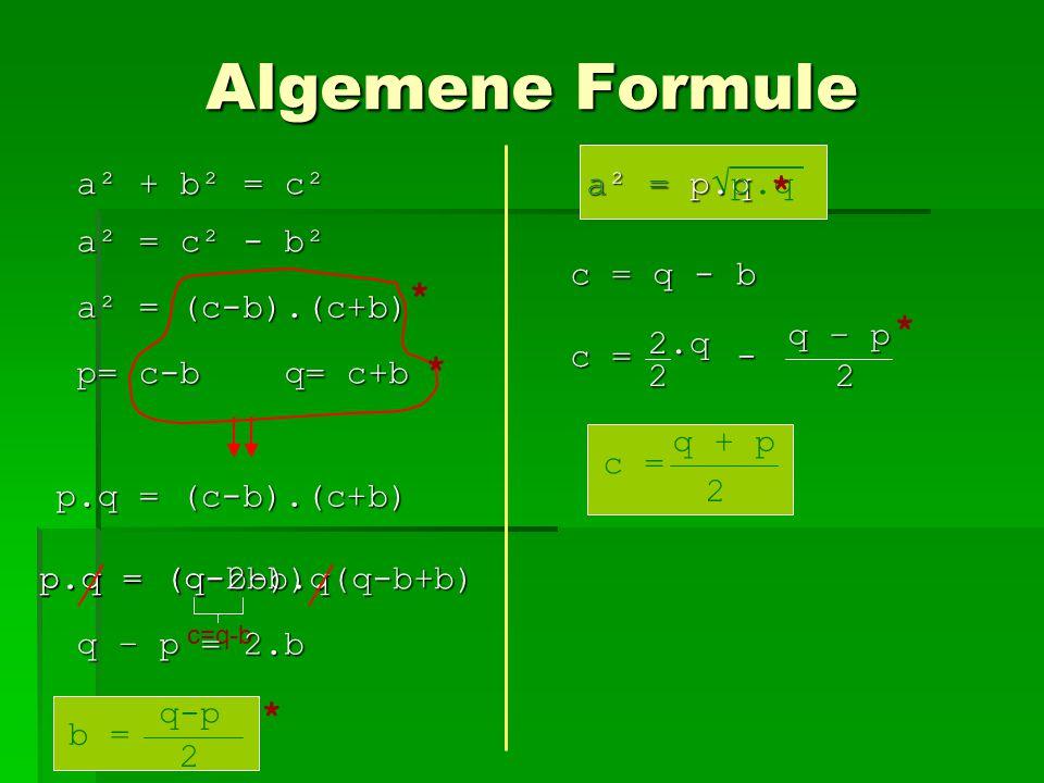 Algemene Formule a² + b² = c² a = √p.q a² = p.q * a² = c² - b²