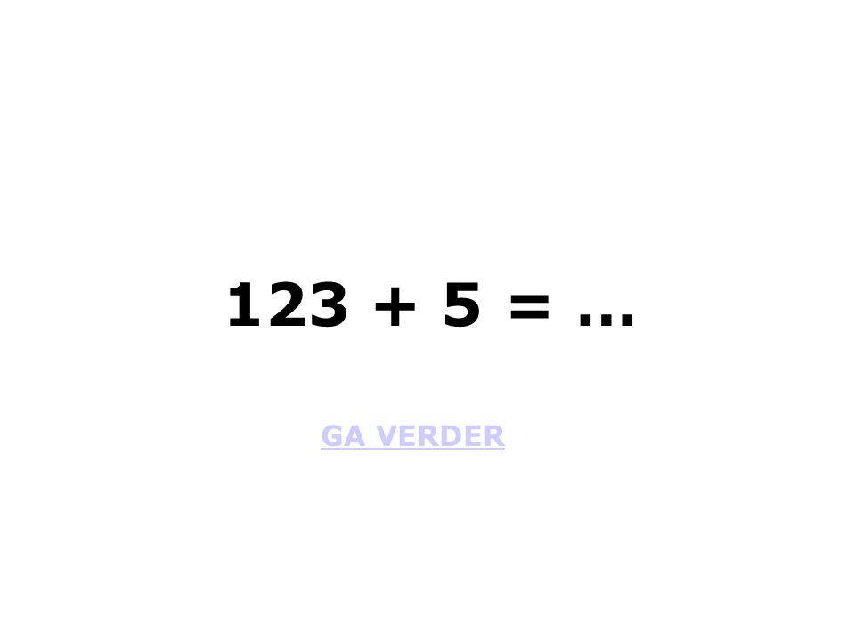 123 + 5 = … GA VERDER