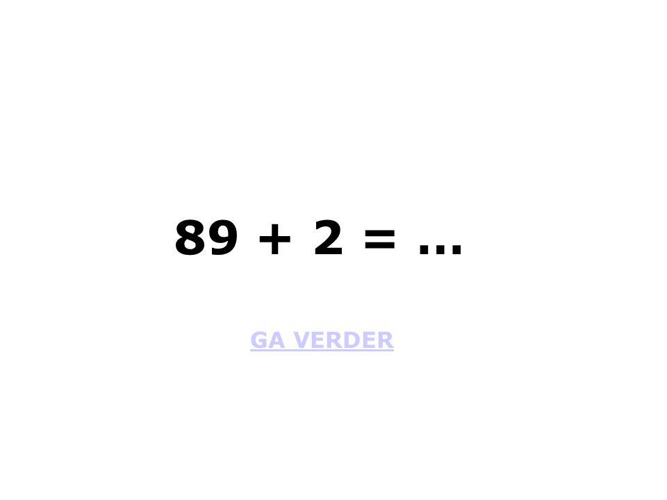 89 + 2 = … GA VERDER