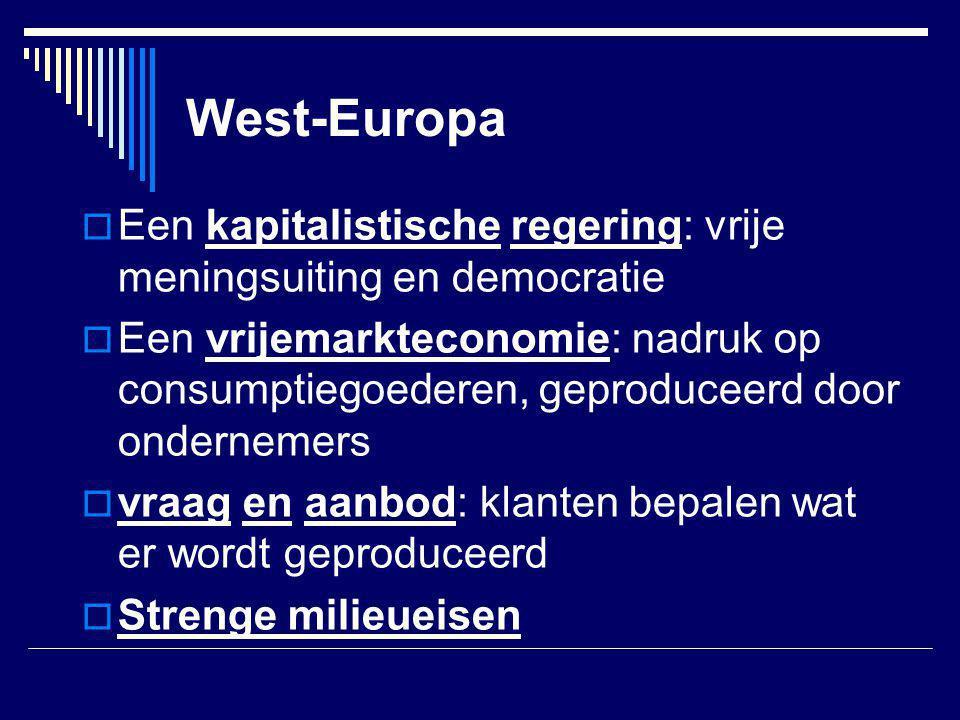West-Europa Een kapitalistische regering: vrije meningsuiting en democratie.