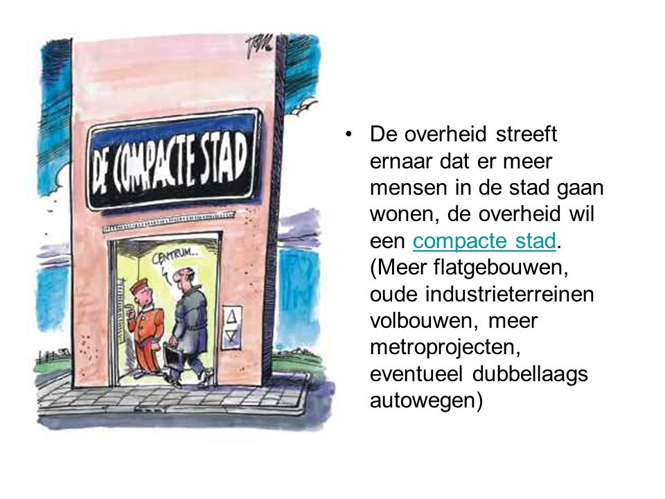De overheid streeft ernaar dat er meer mensen in de stad gaan wonen, de overheid wil een compacte stad.