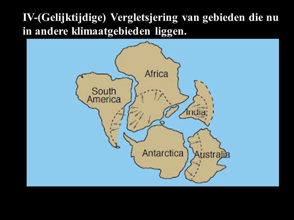IV-(Gelijktijdige) Vergletsjering van gebieden die nu in andere klimaatgebieden liggen.