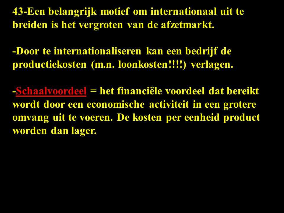43-Een belangrijk motief om internationaal uit te breiden is het vergroten van de afzetmarkt.