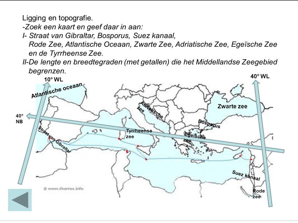 Ligging en topografie. -Zoek een kaart en geef daar in aan: I- Straat van Gibraltar, Bosporus, Suez kanaal,