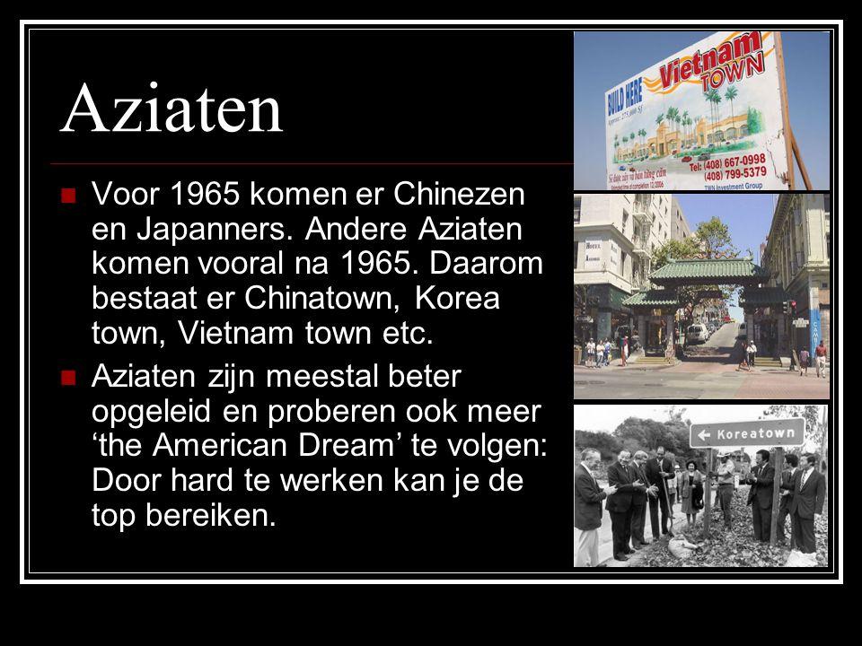Aziaten Voor 1965 komen er Chinezen en Japanners. Andere Aziaten komen vooral na 1965. Daarom bestaat er Chinatown, Korea town, Vietnam town etc.