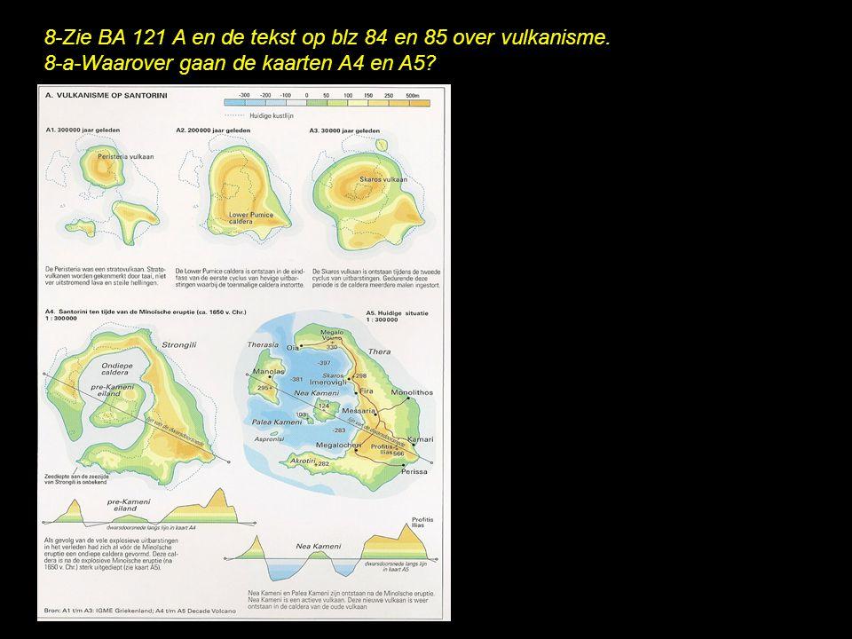 8-Zie BA 121 A en de tekst op blz 84 en 85 over vulkanisme.
