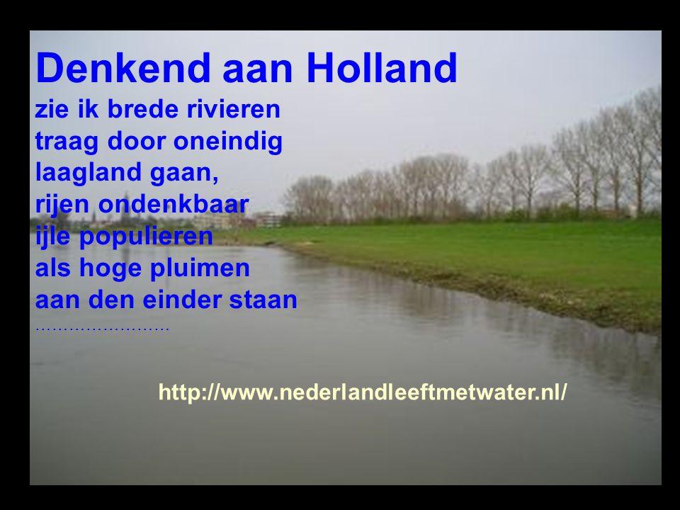 Denkend aan Holland zie ik brede rivieren traag door oneindig
