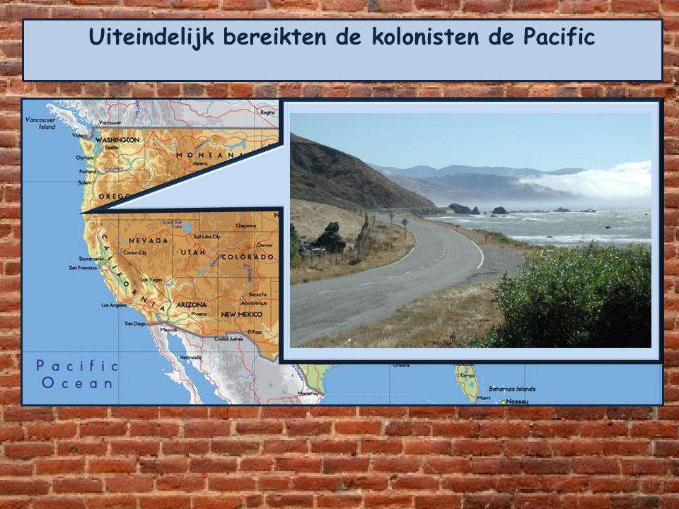 Uiteindelijk bereikten de kolonisten de Pacific