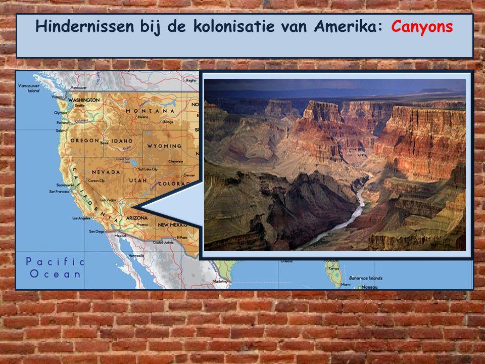 Hindernissen bij de kolonisatie van Amerika: Canyons
