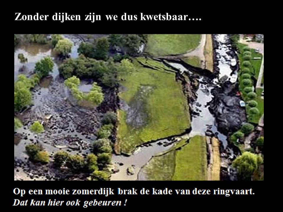 Zonder dijken zijn we dus kwetsbaar….