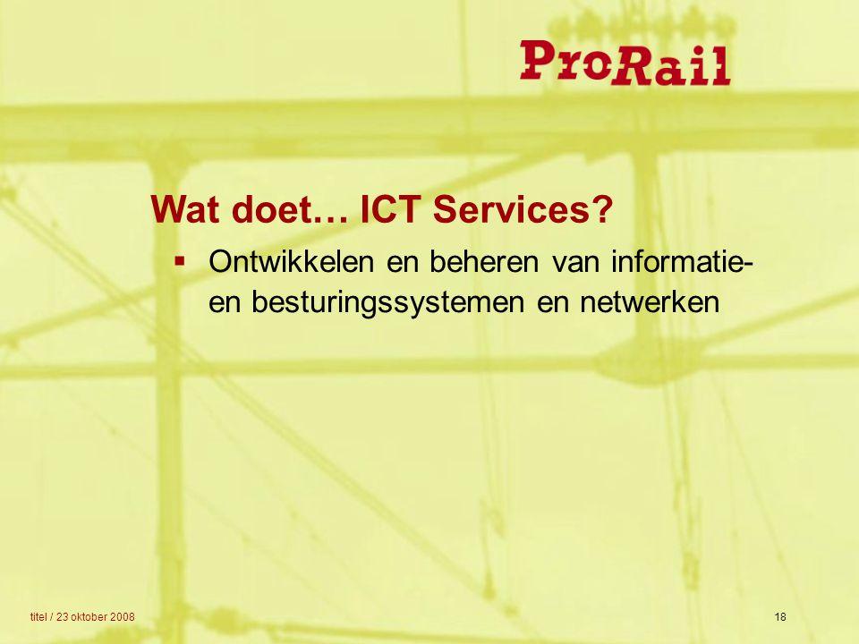 Wat doet… ICT Services Ontwikkelen en beheren van informatie- en besturingssystemen en netwerken.