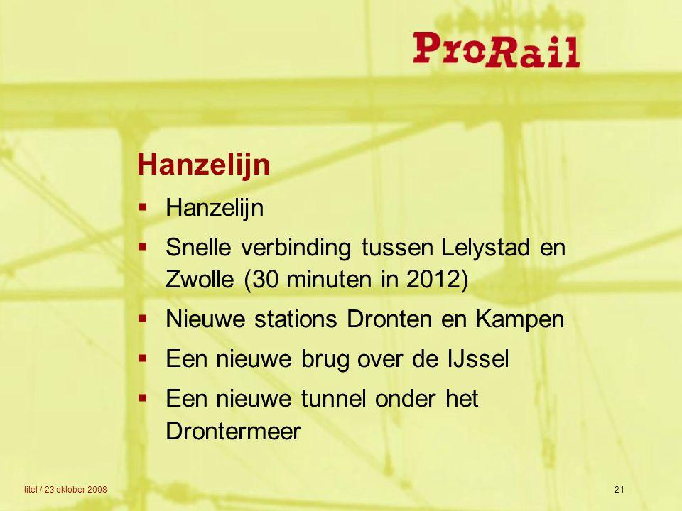 Hanzelijn Hanzelijn. Snelle verbinding tussen Lelystad en Zwolle (30 minuten in 2012) Nieuwe stations Dronten en Kampen.
