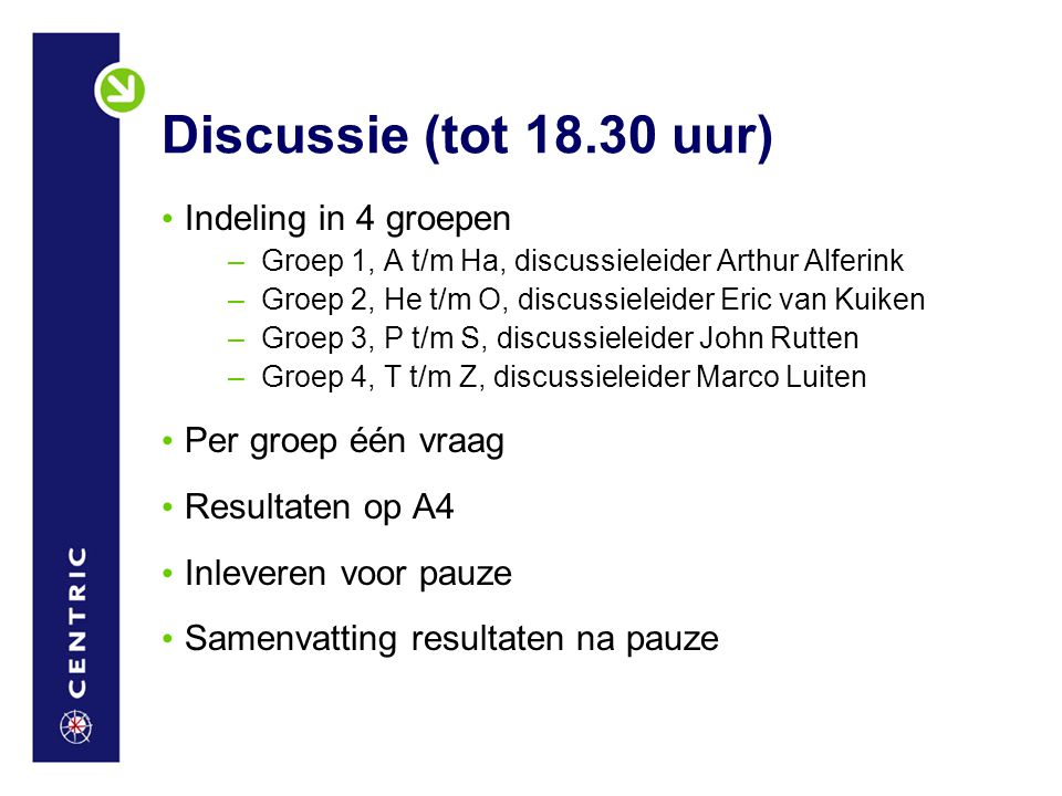 Discussie (tot 18.30 uur) Indeling in 4 groepen Per groep één vraag