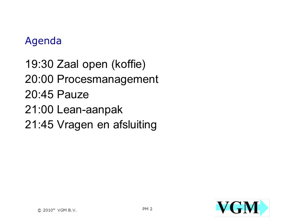19:30 Zaal open (koffie) 20:00 Procesmanagement 20:45 Pauze