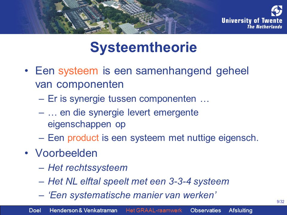 Systeemtheorie Een systeem is een samenhangend geheel van componenten