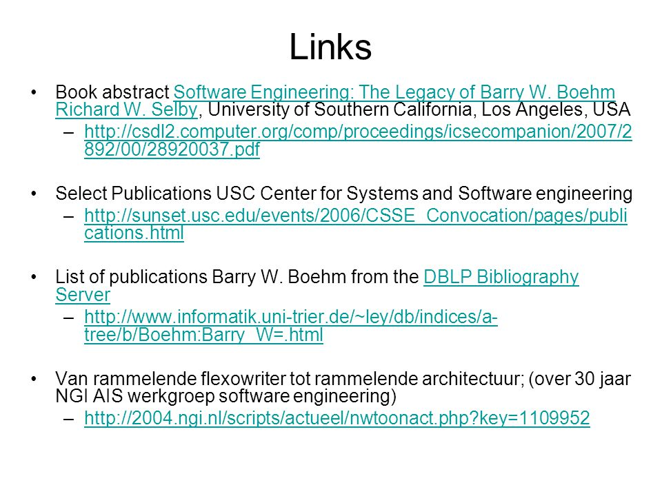 Links Book abstract Software Engineering: The Legacy of Barry W. Boehm Richard W. Selby, University of Southern California, Los Angeles, USA.