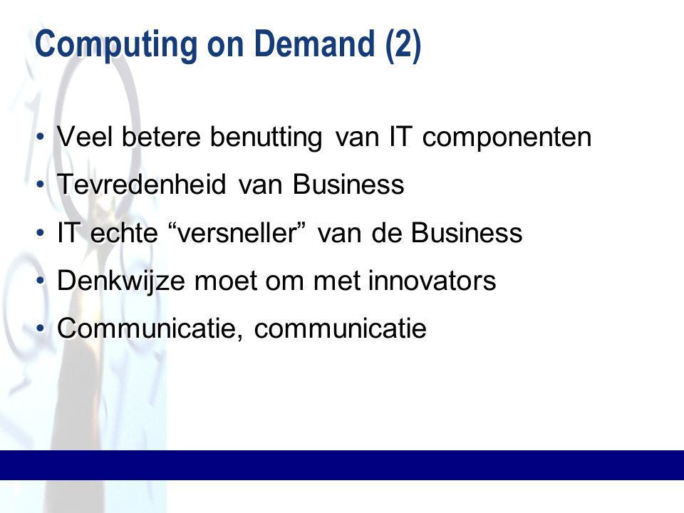 Computing on Demand (2) Veel betere benutting van IT componenten