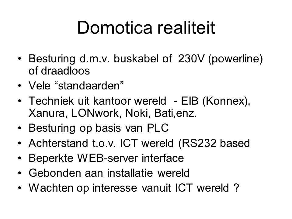 Domotica realiteit Besturing d.m.v. buskabel of 230V (powerline) of draadloos. Vele standaarden