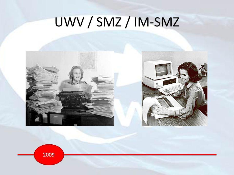 UWV / SMZ / IM-SMZ 2009 Het waarom (opbouw) IM-SMZ 2009