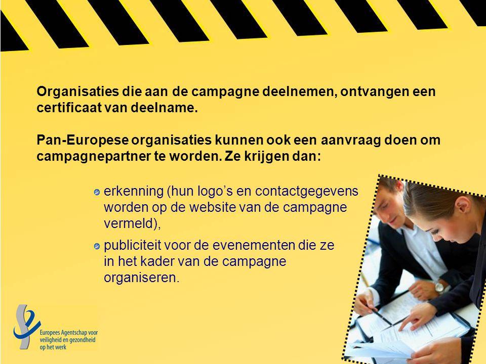 Organisaties die aan de campagne deelnemen, ontvangen een certificaat van deelname. Pan-Europese organisaties kunnen ook een aanvraag doen om campagnepartner te worden. Ze krijgen dan:
