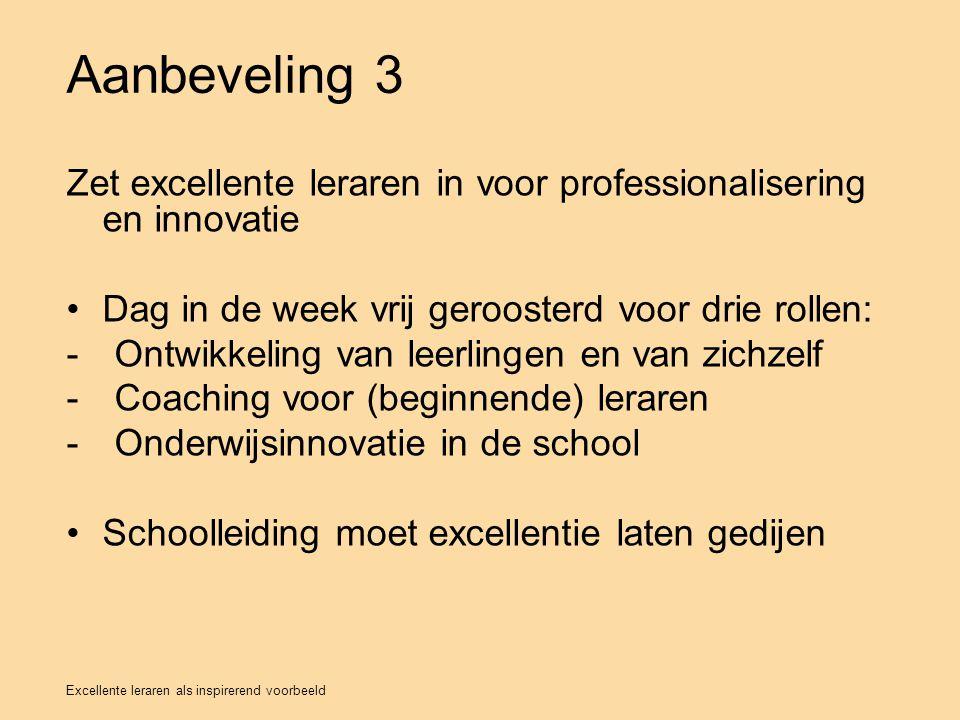 Aanbeveling 3 Zet excellente leraren in voor professionalisering en innovatie. Dag in de week vrij geroosterd voor drie rollen: