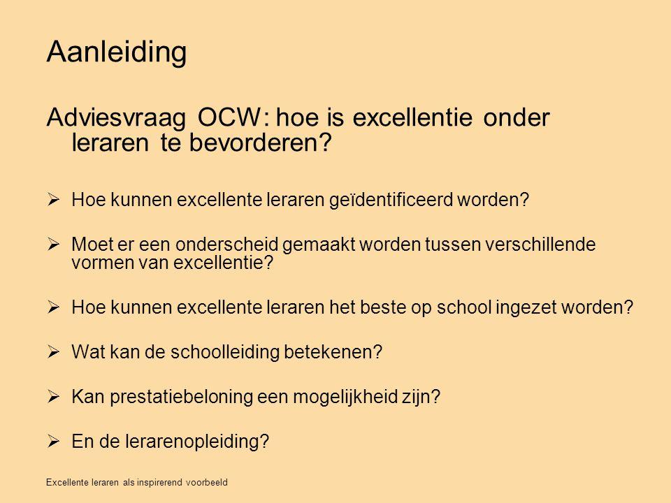 Aanleiding Adviesvraag OCW: hoe is excellentie onder leraren te bevorderen Hoe kunnen excellente leraren geïdentificeerd worden