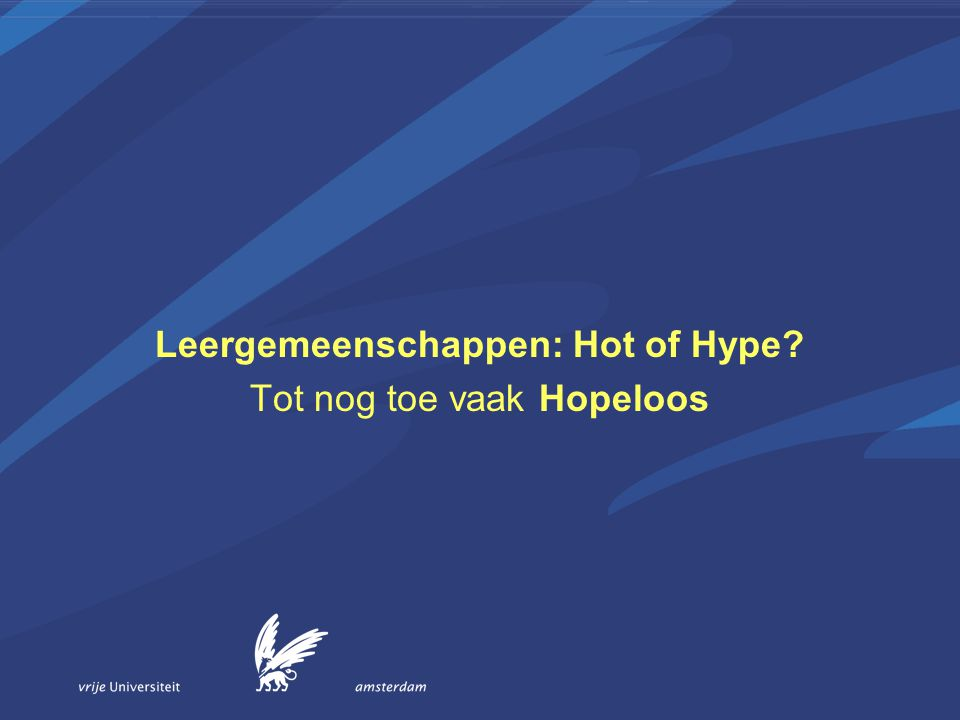 Leergemeenschappen: Hot of Hype Tot nog toe vaak Hopeloos